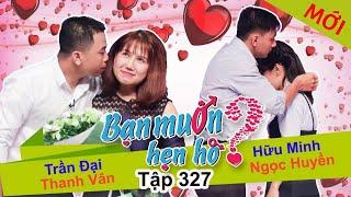 BẠN MUỐN HẸN HÒ | Tập 327 UNCUT | Trần Đại - Thanh Vân | Hữu Minh - Ngọc Huyền | 121117 💖