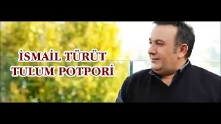 İsmail Türüt   TULUM POTPORİ   2016 HD