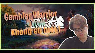 "Chiến thuật "" Warrior Gambler "" - 9 Warrior Tí thì tràn 3 Sao"