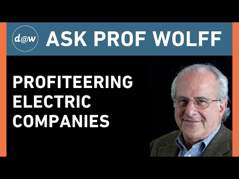 Ask Prof Wolff: Profiteering Electric Companies