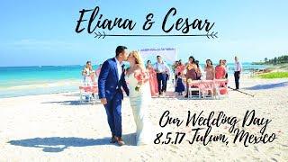 Eliana and Cesar Dream Destination Wedding 8.5.17 Tulum, Mexico