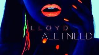 Lloyd   All I Need (Prod. Slade Da Monsta)