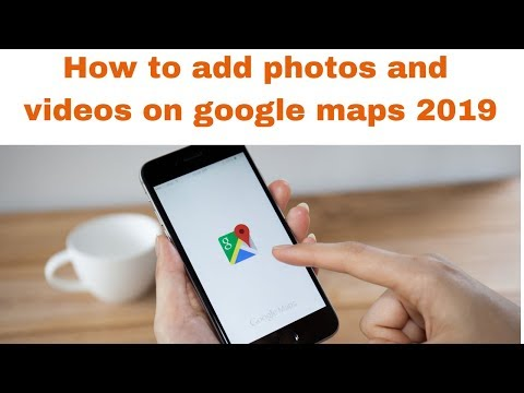 How to add photos and videos on google maps 2019
