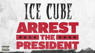 Ice Cube   Arrest The President [Audio]