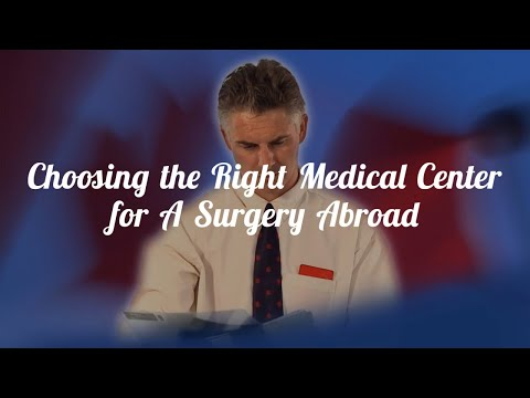 How to Be Sure That You Have Chosen the Right Medical Center for A Surgery Abroad