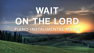 Wait On The Lord - Deep Prayer Music | Spontaneous Worship | Meditation Music | Quiet Time Music
