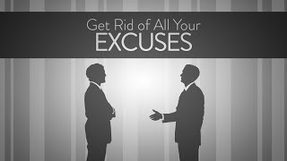 Get Rid of All Your Excuses