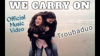 WE CARRY ON Music Video - Troubaduo