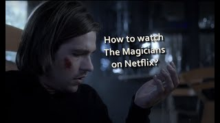How to watch The Magicians on Netflix?
