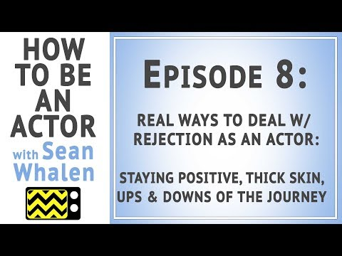 Real Ways to Deal with Rejection as an Actor - Ep. 8 - How to be an Actor with Sean Whalen