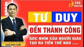 Từ Tư Duy Đến Thành Công | #Sứ_Mệnh_Một_Con_Người | Ngô Minh Tuấn | Học Viện CEO Việt Nam