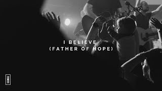 I Believe (Father of Hope)