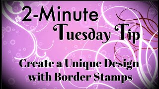 Simply Simple 2-MINUTE TUESDAY TIP - Create a Unique Design with Border Stamps by Connie Stewart