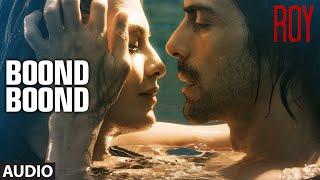 'Boond Boond' Full AUDIO SONG | Roy | Ankit Tiwari | T