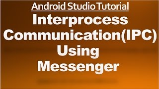 Android Studio Tutorial - 56 - Interprocess Communication using Messenger