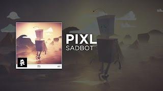[Dubstep] - PIXL - Sadbot