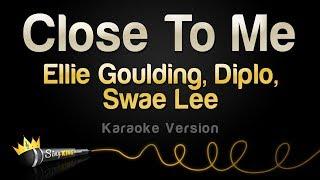 Ellie Goulding, Diplo, Swae Lee   Close To Me (Karaoke Version)