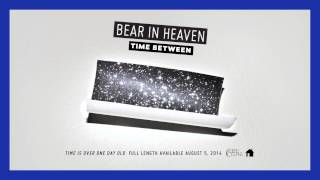 """Bear In Heaven - """"Time Between"""" (Official Audio)"""