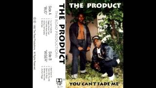 The Product: You Can't Fade Me
