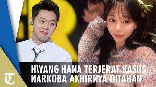 Hwang Hana Terjerat Kasus Narkoba Akhirnya Ditahan