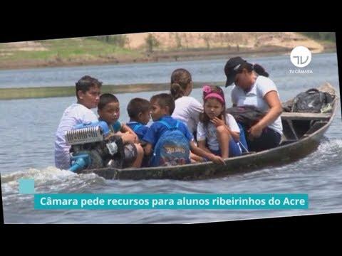 Câmara pede recursos para alunos ribeirinhos do Acre - 19/08/19