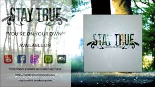 Stay True - You're On Your Own (NEW SONG 2014)