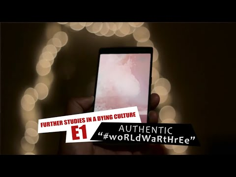 Authentic #wOrLDwArthReE (Further Studies in a Dying Culture | Episode 1)