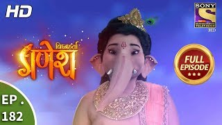 Vighnaharta Ganesh - Ep 182 - Full Episode - 4th May, 2018