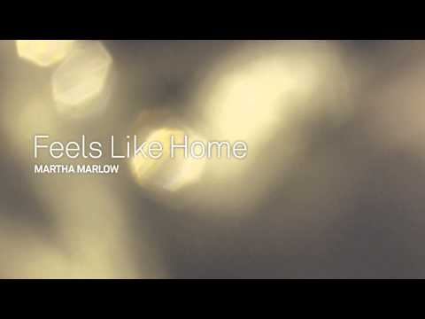 Feels Like Home (Song) by Martha Marlow