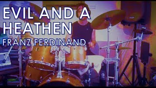 Franz Ferdinand - Evil And A Heathen: Drum Cover