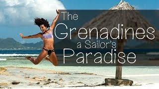 The Grenadines, a Sailor's Paradise — Sailing Uma [Step 92]