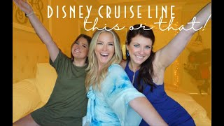 DISNEY CRUISE LINE!  THIS OR THAT!