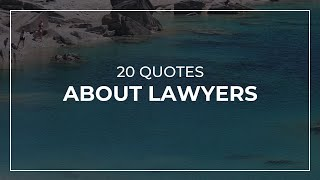 20 Quotes about Lawyers | Daily Quotes | Most Famous Quotes | Quotes for Photos