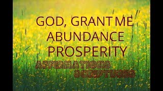 "Affirmations: ""God, Grant Me Abundance and Prosperity"". Scripture Affirmations.Relaxing!"