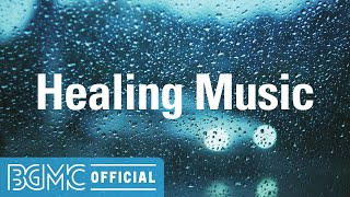 Healing Music: Smooth & Pleasing Slow Music - Rainy Noon Background Music to Rest, Meditate, Nap