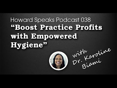 Boost Practice Profits with Empowered Hygiene with Karoline Biami : Howard Speaks Podcast #38