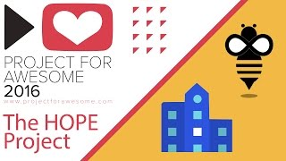 Be the Bee #114 | The HOPE Project (Project for Awesome 2016)