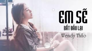 Em Sẽ Bắt Đầu Lại - Wendy Thảo - MV Lyrics