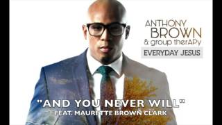 "Anthony Brown & Group Therapy - ""And You Never Will"" (STEMS)"