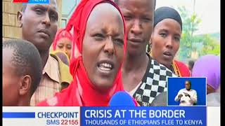 Crisis At The Border:Thousands of Ethiopians flee to Kenya,UNHCR yet to give official statement