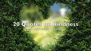 20 Quotes On Kindness To Inspire & Motivate || Quotes With Pictures, Speech, Music
