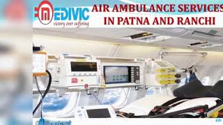 Get Most Effectual Air Ambulance Services in Patna and Ranchi by Medivic