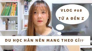 [VLOG#08]MANG GÌ KHI ĐI DU HỌC HÀN QUỐC? TỪ A ĐẾN Z.| Du Học Hàn Quốc|