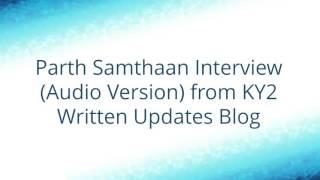 Parth Samthaan's interview from KY2 written updates credit - @Anamika S Jain