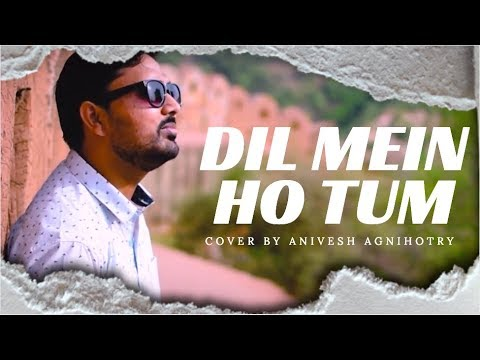 DIL MEIN HO TUM ROMANTIC COVER SONG BY ANIVESH AGNIHOTRY