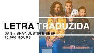 Dan + Shay, Justin Bieber   10,000 Hours (Letra Traduzida)