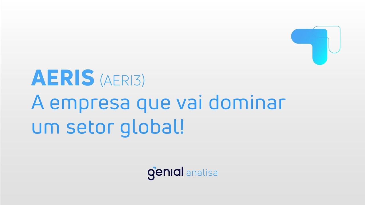 Thumbnail do vídeo: Análise de AERIS (AERI3) – A empresa que vai dominar um setor global