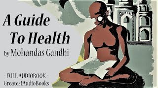 A GUIDE TO HEALTH by Mohandas Karamchand Gandhi - FULL AudioBook | GreatestAudioBooks