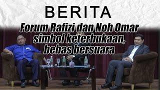 Forum Rafizi Dan Noh Omar Simbol Keterbukaan Bebas Bersuara