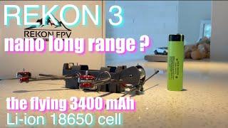 Rekon 3 FPV | the flying Li-ion 18650 1S cell | nano long range flying